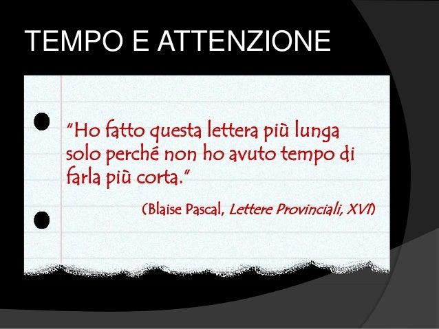 """TEMPO E ATTENZIONE """"Ho fatto questa lettera più lunga solo perché non ho avuto tempo di farla più corta."""" (Blaise Pascal, ..."""
