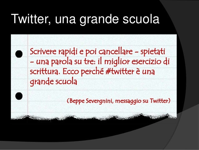 Twitter, una grande scuola Scrivere rapidi e poi cancellare - spietati - una parola su tre: il miglior esercizio di scritt...