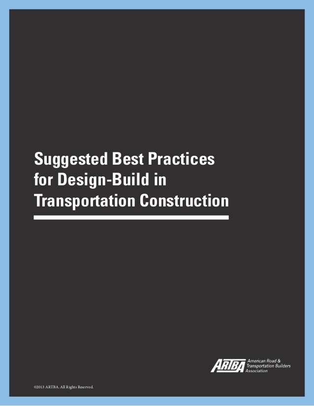 1 Suggested Best Practices for Design-Build in Transportation Construction ©2013 ARTBA. All Rights Reserved.