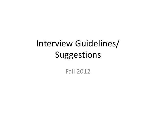 Interview Guidelines/     Suggestions       Fall 2012
