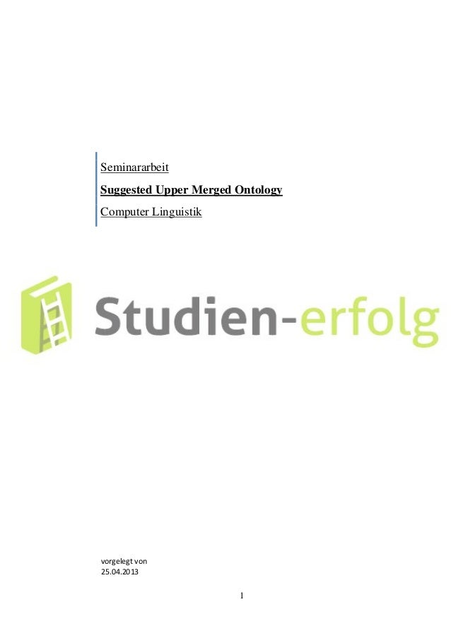 1 Seminararbeit Suggested Upper Merged Ontology Computer Linguistik vorgelegt von 25.04.2013