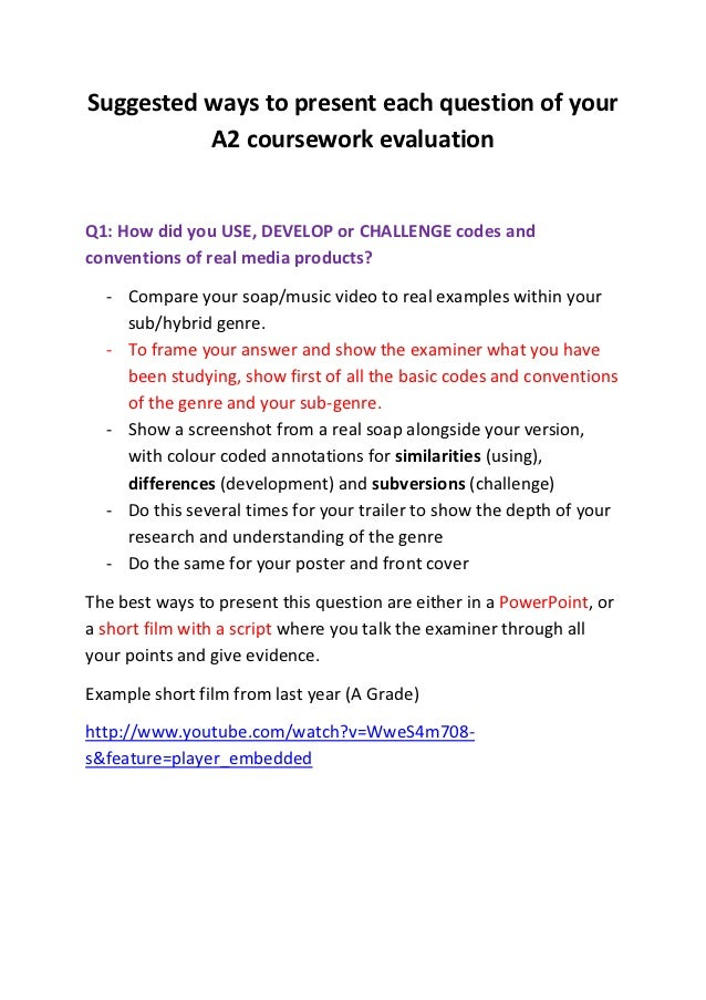 Suggested ways to present each question of your          A2 coursework evaluationQ1: How did you USE, DEVELOP or CHALLENGE...