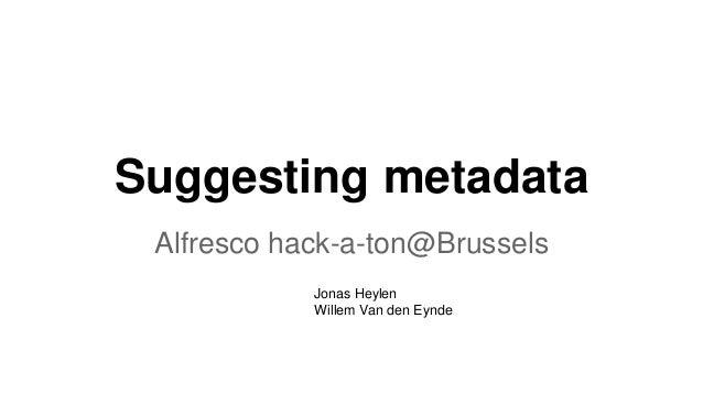 Suggesting metadata Alfresco hack-a-ton@Brussels Jonas Heylen Willem Van den Eynde