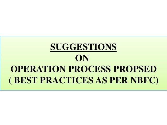 SUGGESTIONS ON OPERATION PROCESS PROPSED ( BEST PRACTICES AS PER NBFC)