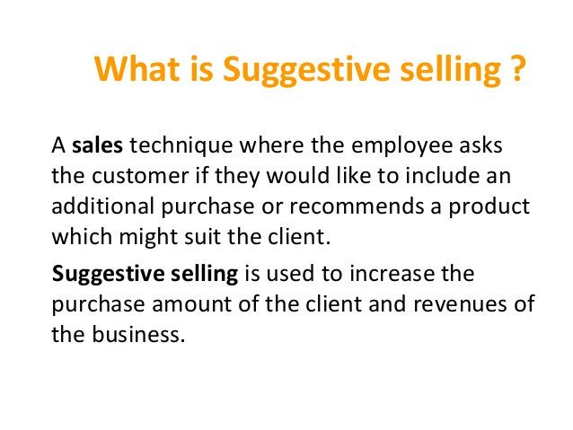 What is Suggestive selling ? Asalestechniquewheretheemployeeasks thecustomeriftheywouldliketoincludean add...