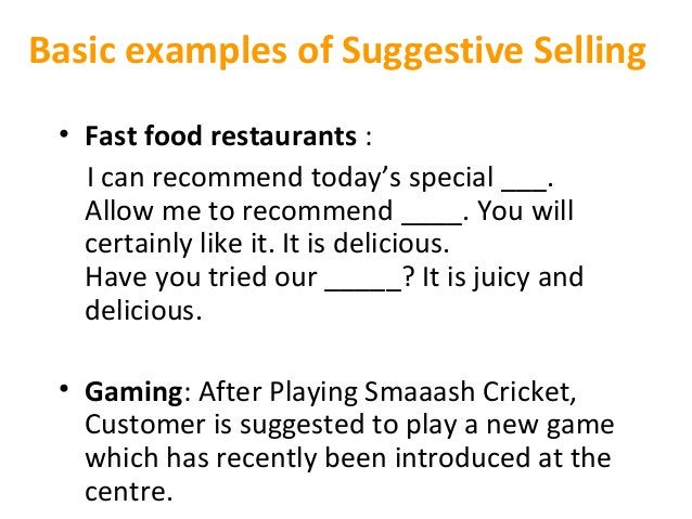 Basic examples of Suggestive Selling • Fast food restaurants: Icanrecommendtoday'sspecial___. Allowmetorecomm...