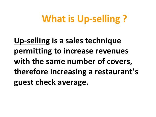 What is Up-selling ? Up-selling is a sales technique permitting to increase revenues with the same number of covers, there...