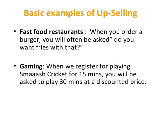 """Basic examples of Up-Selling • Fast food restaurants:Whenyouordera burger,youwilloftenbeasked""""doyou wantfr..."""