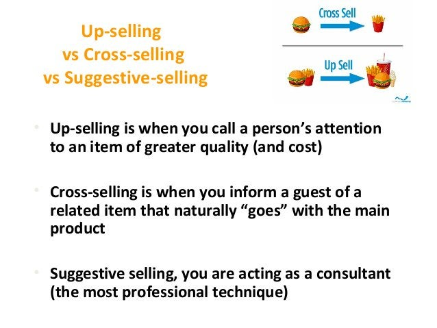 Up-selling vs Cross-selling vs Suggestive-selling • Up-selling is when you call a person's attention to an item of greater...
