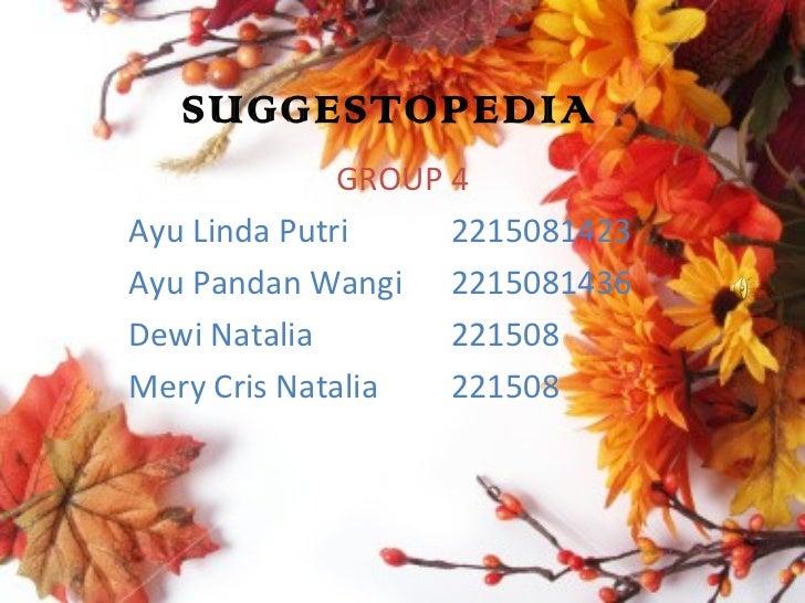 SUGGESTOPEDIA              GROUP 4Ayu Linda Putri     2215081423Ayu Pandan Wangi 2215081436Dewi Natalia        221508Mery ...