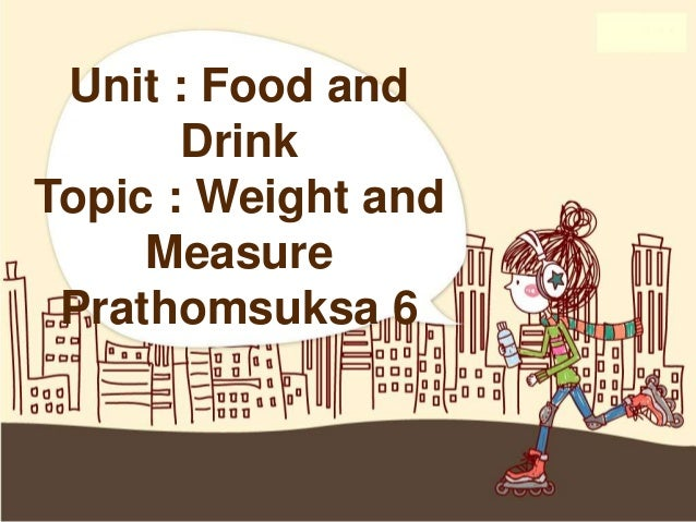 Unit : Food and       DrinkTopic : Weight and     Measure Prathomsuksa 6