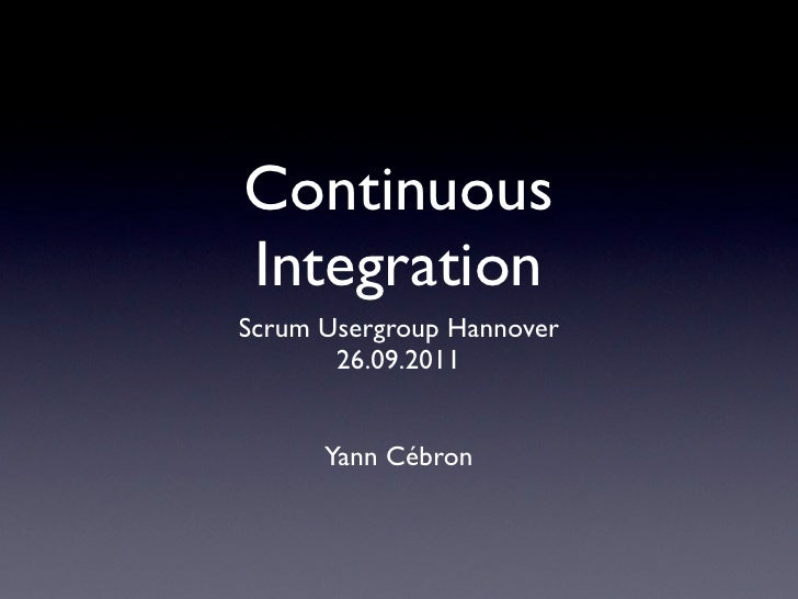 ContinuousIntegrationScrum Usergroup Hannover       26.09.2011      Yann Cébron