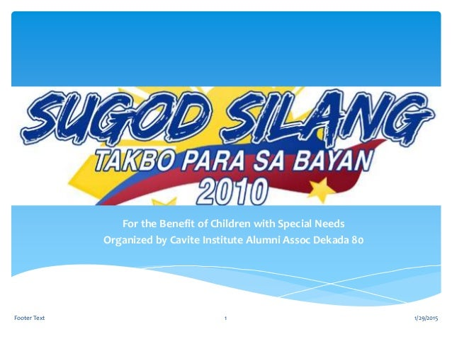 For the Benefit of Children with Special Needs Organized by Cavite Institute Alumni Assoc Dekada 80 1/29/2015Footer Text 1