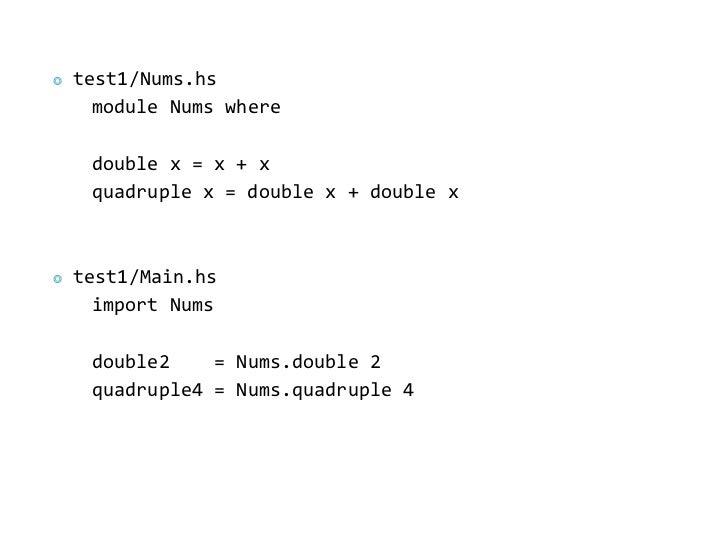 ◎   test1/Nums.hs      module Nums where     double x = x + x     quadruple x = double x + double x◎   test1/Main.hs      ...