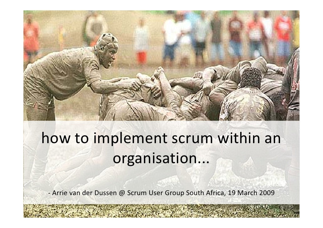 how to implement scrum within an           organisation... ‐ Arrie van der Dussen @ Scrum User Group South Africa, 19 Marc...