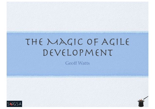 The Magic of Agile Development Geoff Watts