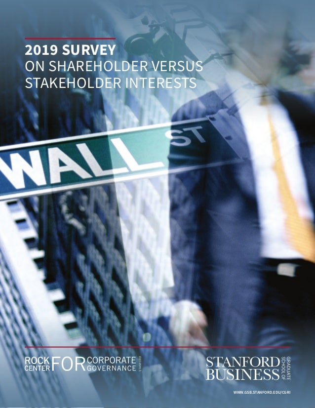 2019 SURVEY ON SHAREHOLDER VERSUS STAKEHOLDER INTERESTS 	 	 WWW.GSB.STANFORD.EDU/CGRI