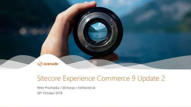 ©2017 Avanade Inc. All Rights Reserved. Peter Prochazka / @chorpo / tothecore.sk 30th October 2018 Sitecore Experience Com...