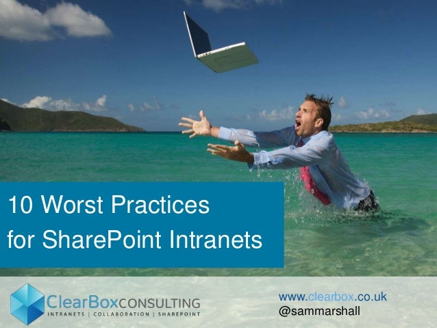 10 Worst Practices for SharePoint Intranets www.clearbox.co.uk @sammarshall