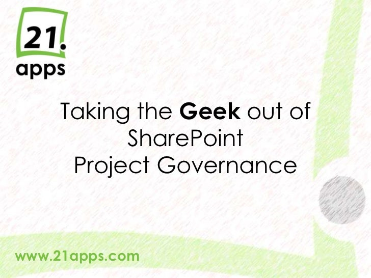 Taking the Geek out of             SharePoint        Project Governancewww.21apps.com  @AndrewWoody #spsuk   #rwsbs