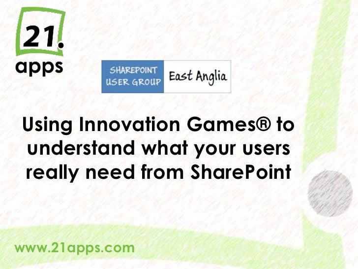Using Innovation Games® to understand what your users really need from SharePointwww.21apps.com  @AndrewWoody #spsuk   #rw...