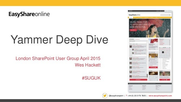 @easysharepoint | T +44 (0) 20 3176 7605 | www.easysharepoint.com Yammer Deep Dive London SharePoint User Group April 2015...