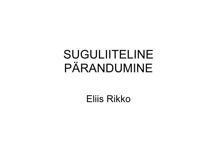 SUGULIITELINE PÄRANDUMINE Eliis Rikko