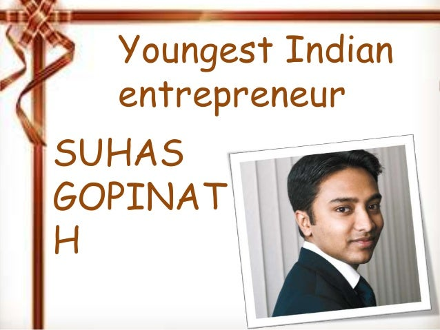 Youngest Indian entrepreneur SUHAS GOPINAT H