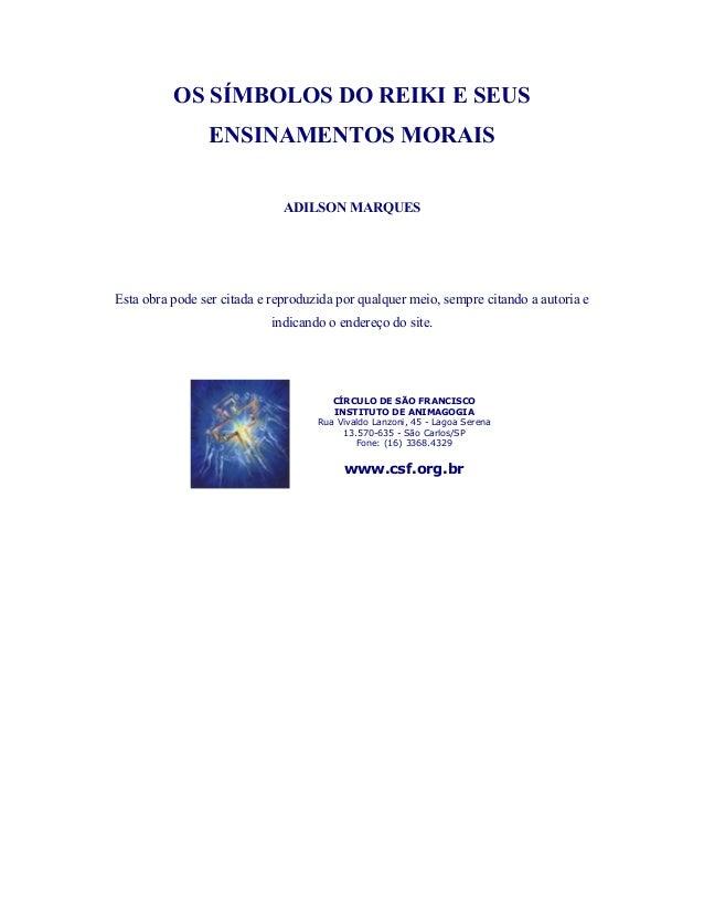OS SÍMBOLOS DO REIKI E SEUS ENSINAMENTOS MORAIS  ADILSON MARQUES  Esta obra pode ser citada e reproduzida por qualquer mei...