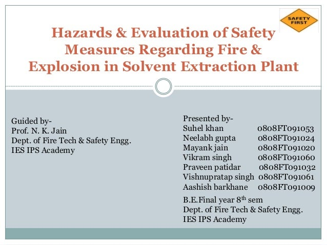Hazards & Evaluation of Safety Measures Regarding Fire & Explosion in Solvent Extraction Plant Guided by- Prof. N. K. Jain...