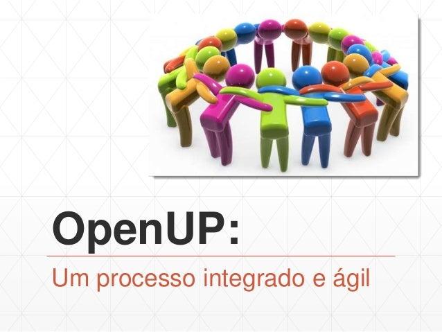 OpenUP:  Um processo integrado e ágil