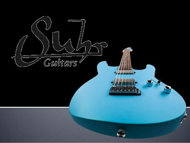  Founded by John Suhr since 1984 Manufacture Electric Guitar, ElectricBass, and Guitar Amplifiers Begin with building h...