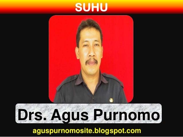 SUHUDrs. Agus Purnomo aguspurnomosite.blogspot.com