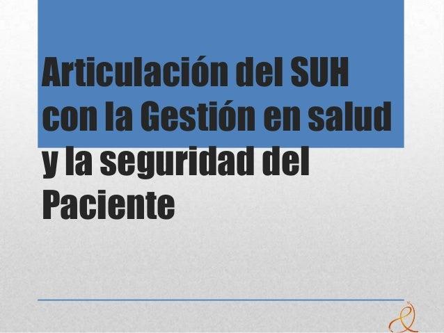 Articulación del SUH con la Gestión en salud y la seguridad del Paciente