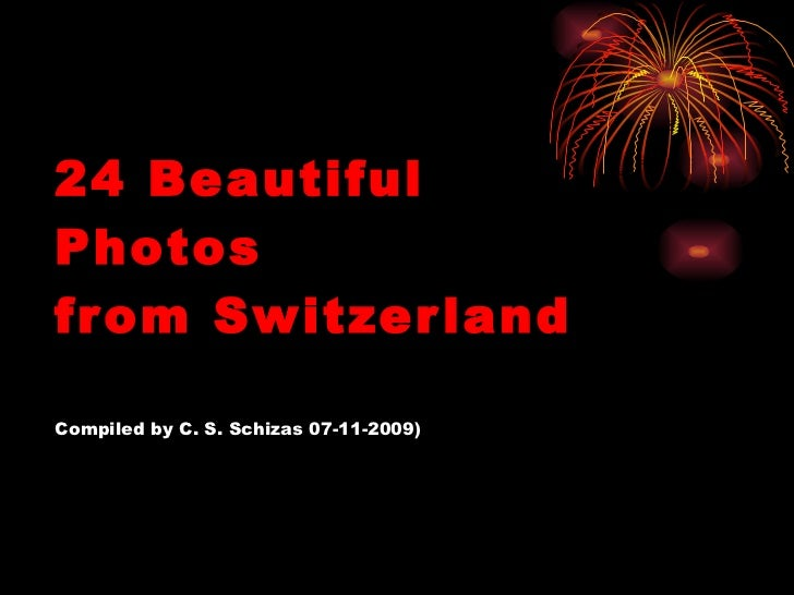 24 Beautiful Photos from Switzerland Compiled by C. S. Schizas 07-11-2009)