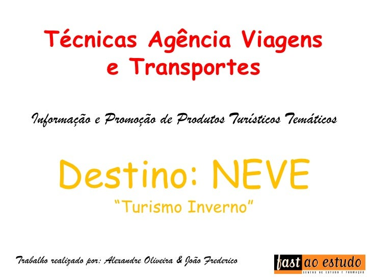 Técnicas Agência Viagens e Transportes<br />Informação e Promoção de Produtos Turísticos Temáticos<br />Destino: NEVE<br /...