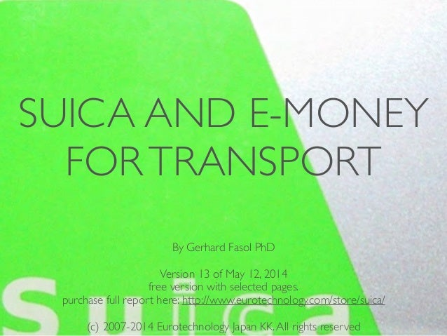 (c) 2014 Eurotechnology Japan KK www.eurotechnology.com SUICA and e-money for transport (13th Edition) May 12, 20141 SUICA...