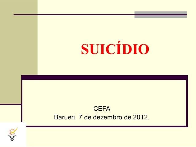 SUICÍDIO              CEFABarueri, 7 de dezembro de 2012.