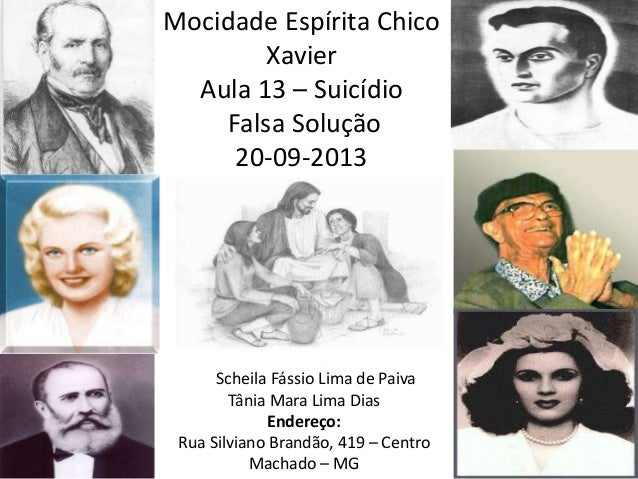 Mocidade Espírita Chico Xavier Aula 13 – Suicídio Falsa Solução 20-09-2013 Facilitadoras: Scheila Fássio Lima de Paiva Tân...