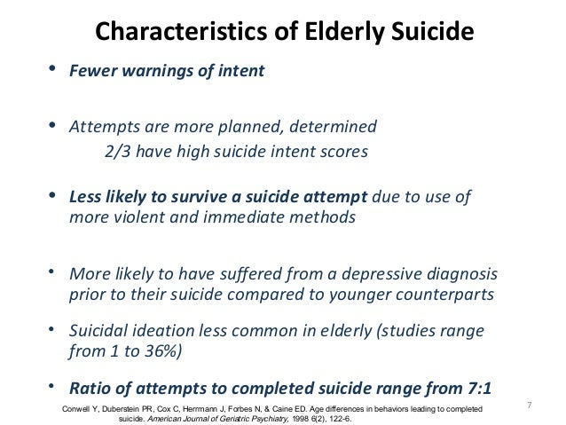7 Characteristics of Elderly Suicide • Fewer warnings of intent • Attempts are more planned, determined 2/3 have high suic...