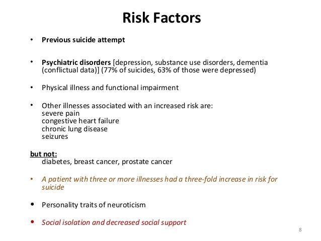 8 Risk Factors • Previous suicide attempt • Psychiatric disorders [depression, substance use disorders, dementia (conflict...