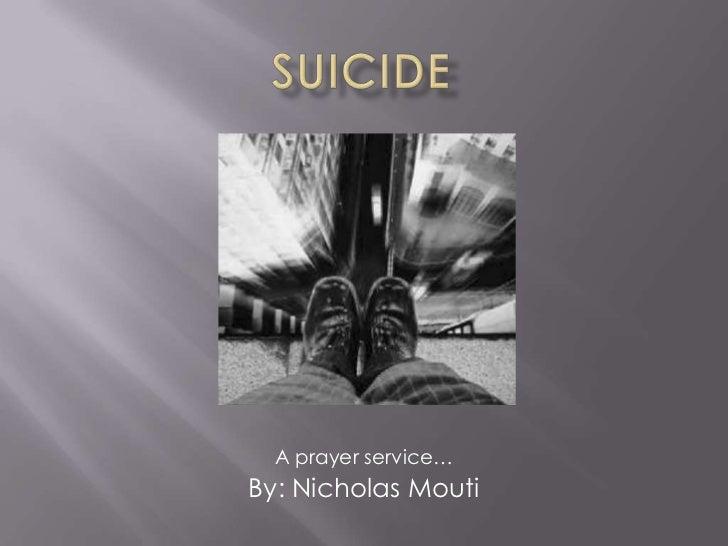 Suicide<br />A prayer service…<br />By: Nicholas Mouti<br />