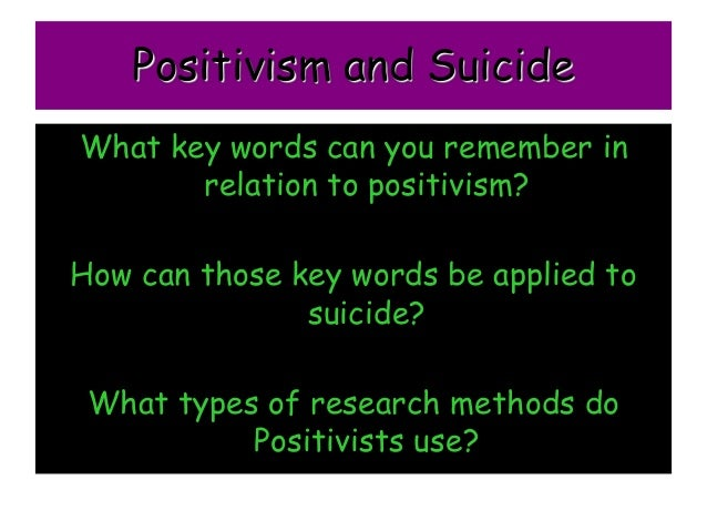 positivism research Chapter three: research methodology namely positivist sometimes associated with interpretivist research methods, we adopt a positivist.