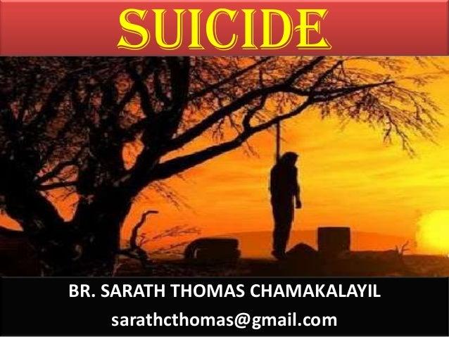 SUICIDE  BR. SARATH THOMAS CHAMAKALAYIL sarathcthomas@gmail.com