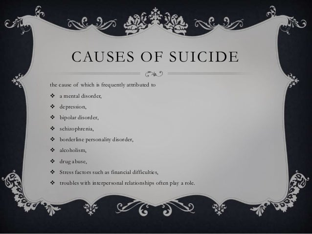 CAUSES OF SUICIDE the cause of which is frequently attributed to  a mental disorder,  depression,  bipolar disorder,  ...