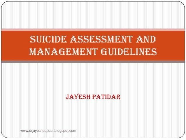Jayesh patidarSuicide Assessment andManagement Guidelineswww.drjayeshpatidar.blogspot.com