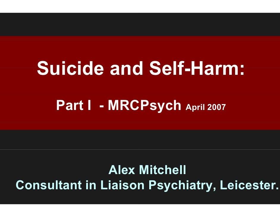 Suicide and Self-Harm:              d Self Harm:       Part I - MRCPsych April 2007                   Alex M              ...