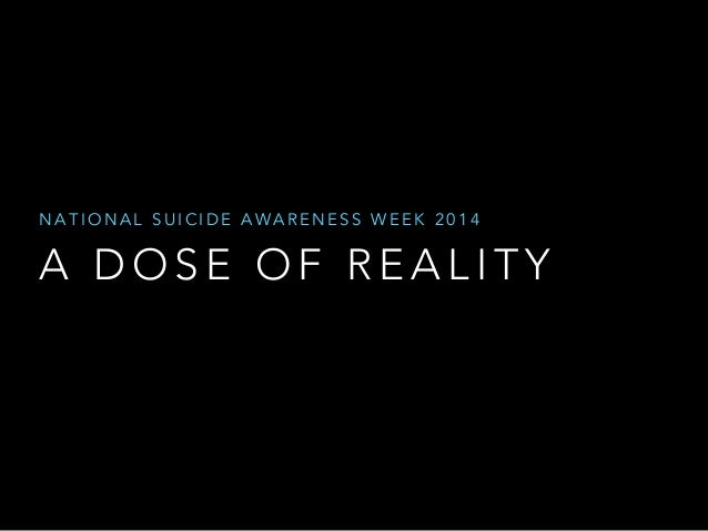 NATIONAL SUICIDE AWARENESS WEEK 2014  A DOSE OF REALITY
