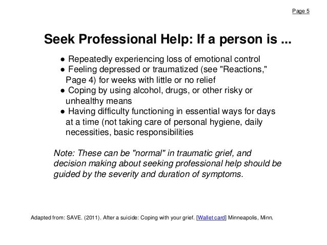 Page 5 Adapted from: SAVE. (2011). After a suicide: Coping with your grief. [Wallet card] Minneapolis, Minn. ● Repeatedly ...