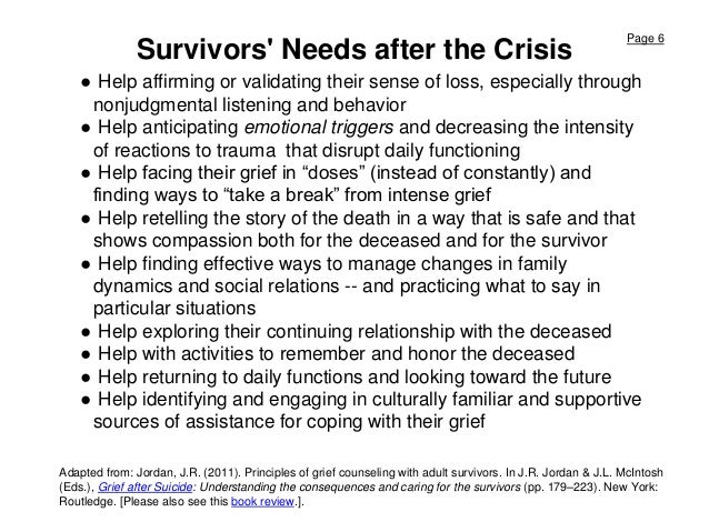 Page 6 Survivors' Needs after the Crisis ● Help affirming or validating their sense of loss, especially through nonjudgmen...